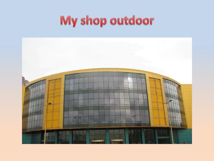 My shop outdoor