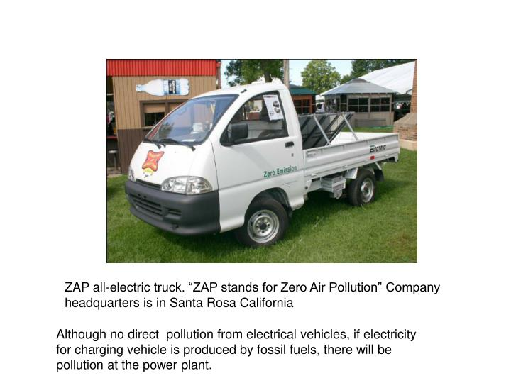 "ZAP all-electric truck. ""ZAP stands for Zero Air Pollution"" Company headquarters is in Santa Rosa California"