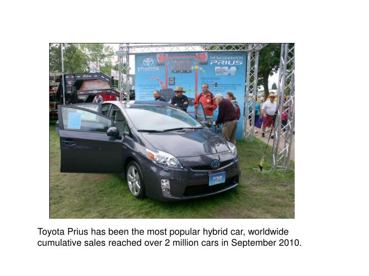 Toyota Prius has been the most popular hybrid car, worldwide cumulative sales reached over 2 million cars in September 2010.