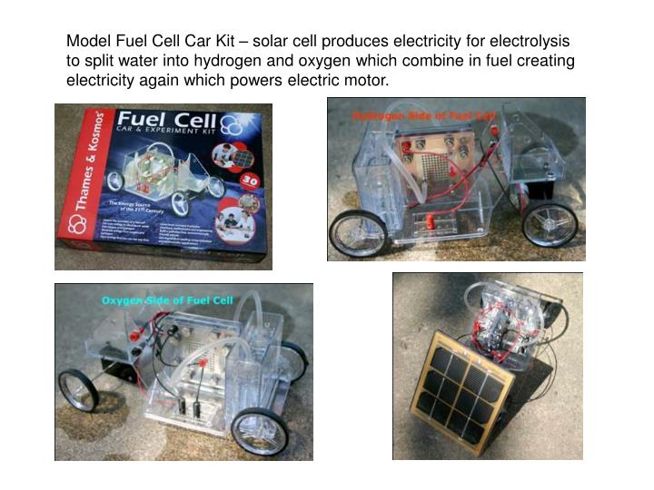 Model Fuel Cell Car Kit – solar cell produces electricity for electrolysis to split water into hydrogen and oxygen which combine in fuel creating electricity again which powers electric motor.