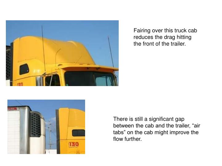 Fairing over this truck cab reduces the drag hitting the front of the trailer.