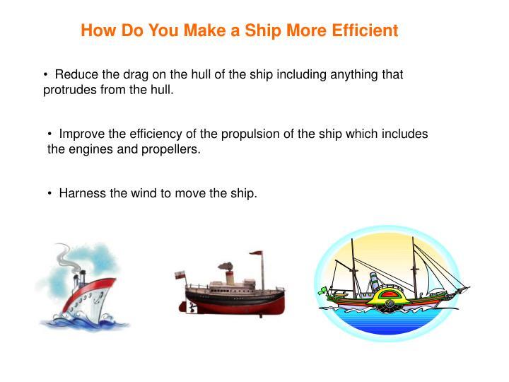 How Do You Make a Ship More Efficient