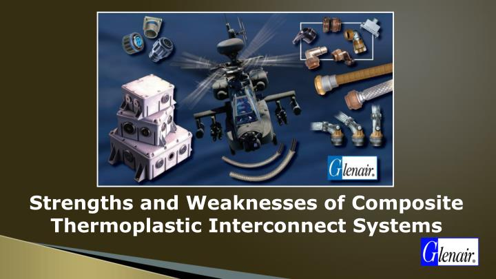 strengths and weaknesses of composite thermoplastic interconnect systems n.