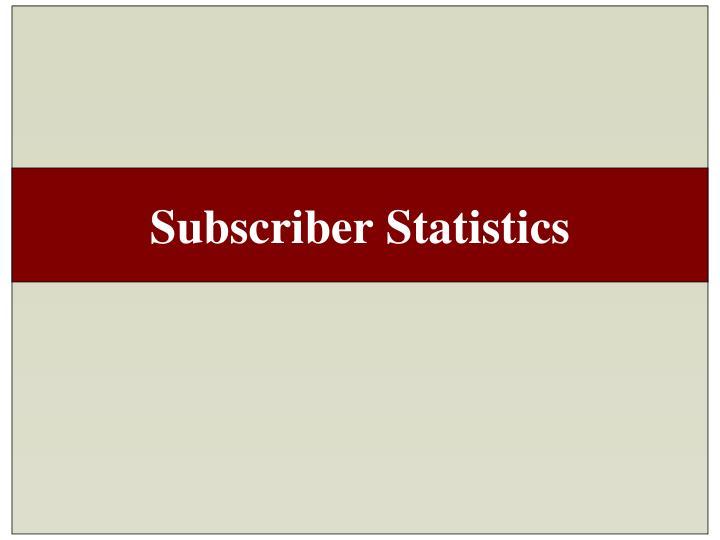 Subscriber Statistics