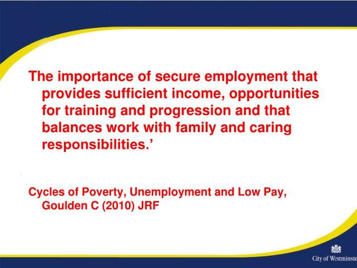 The importance of secure employment that provides sufficient income, opportunities for training and progression and that balances work with family and caring responsibilities.'