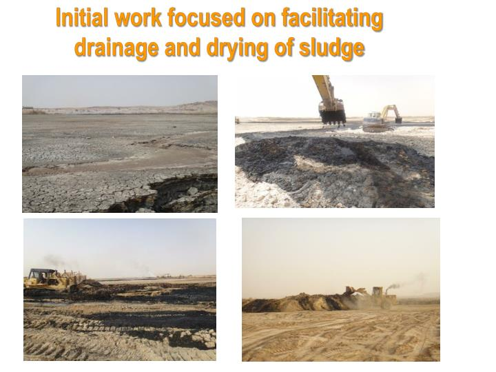 Initial work focused on facilitating drainage and drying of sludge