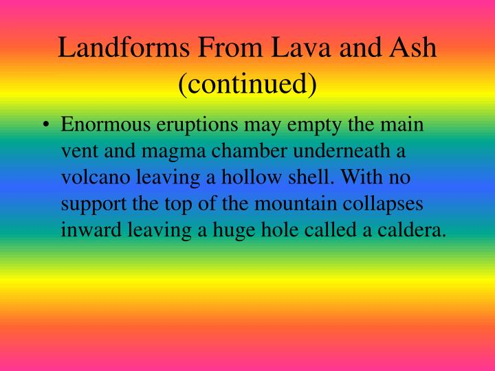 Landforms From Lava and Ash (continued)