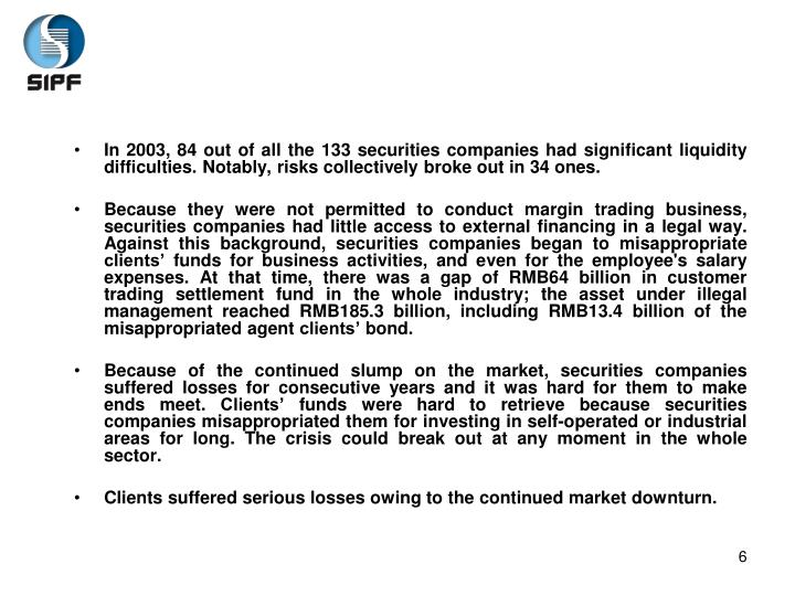 In 2003, 84 out of all the 133 securities companies had significant liquidity difficulties. Notably, risks collectively broke out in 34 ones.