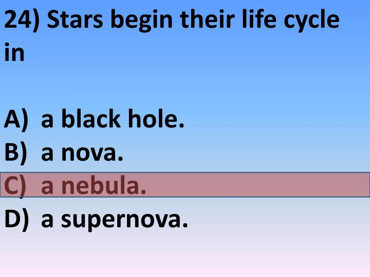 24) Stars begin their life cycle in