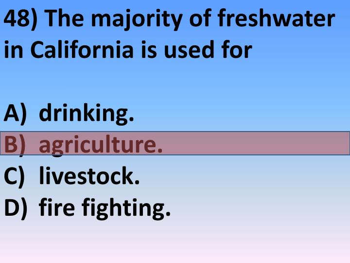 48) The majority of freshwater in California is used for