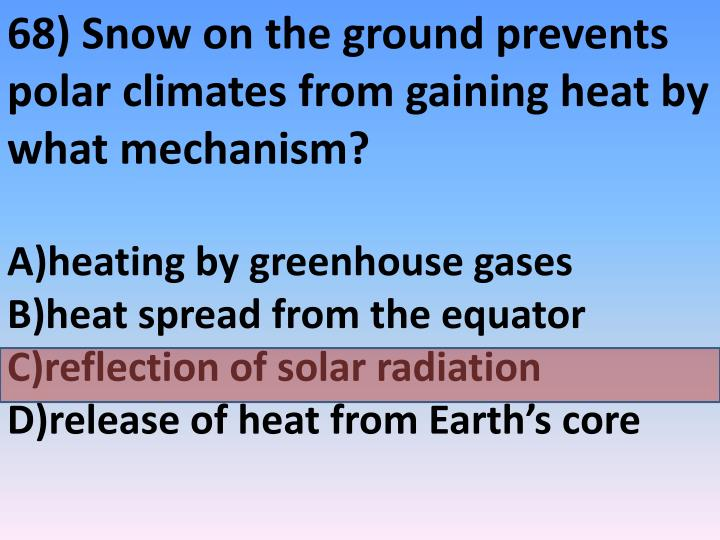 68) Snow on the ground prevents polar climates from gaining heat by what mechanism?