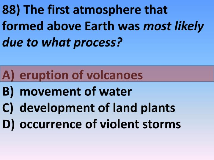 88) The first atmosphere that formed above Earth was