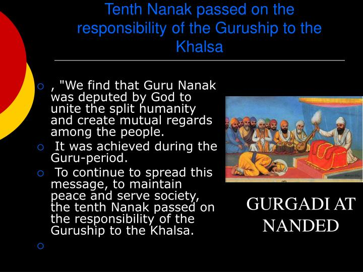 Tenth Nanak passed on the responsibility of the Guruship to the Khalsa