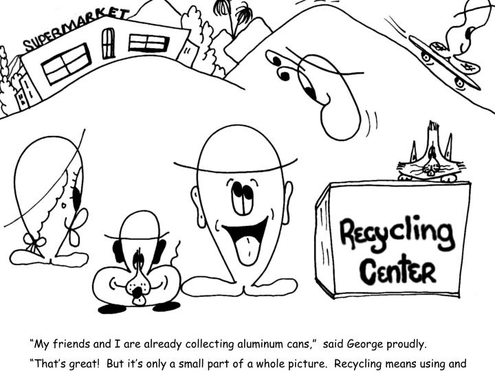 """""""My friends and I are already collecting aluminum cans,""""  said George proudly."""
