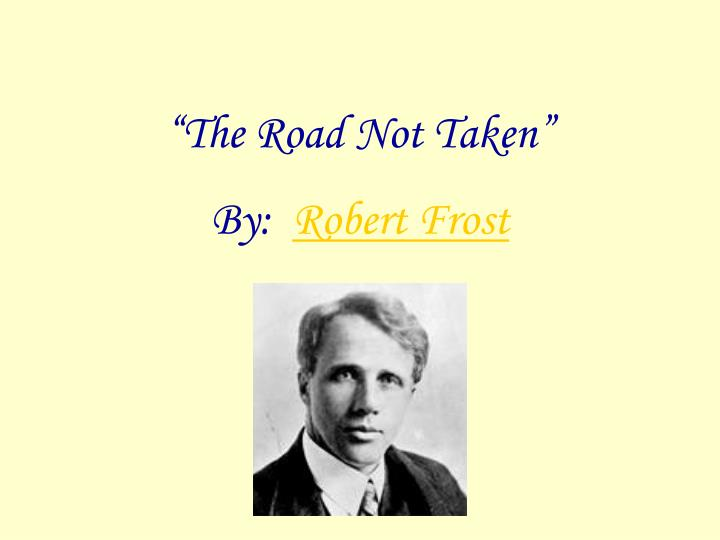 meaning in robert frosts the road not And the road not taken, of course, is the road one didn't take—which means that the title passes over the less traveled road the speaker claims to have followed in order to foreground the road he never tried.