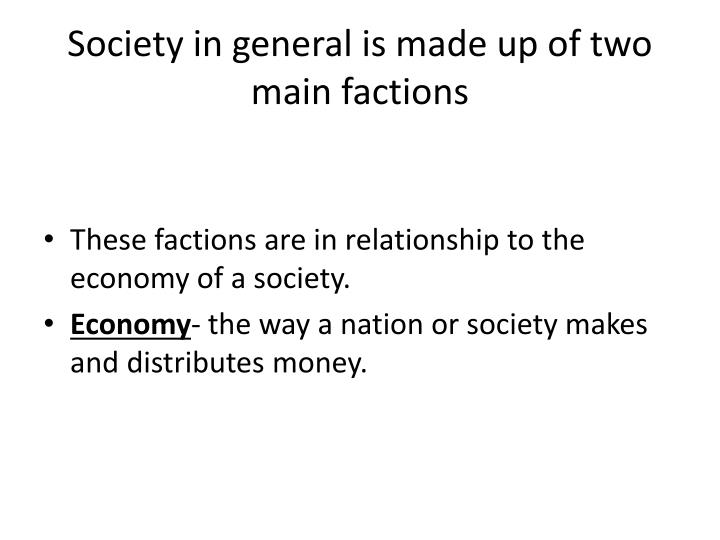 Society in general is made up of two main factions