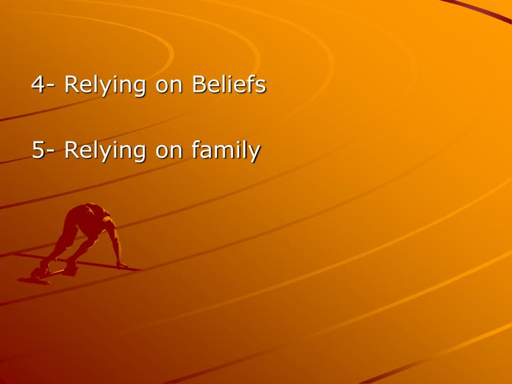 4- Relying on Beliefs