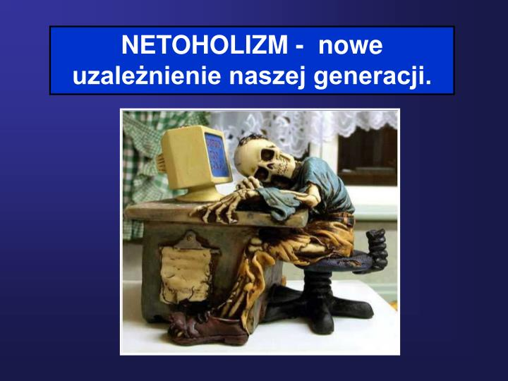 NETOHOLIZM -  nowe uzależnienie naszej generacji.