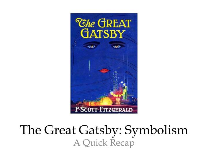 the use of symbolism in f scott fitzgeralds the great gatsby