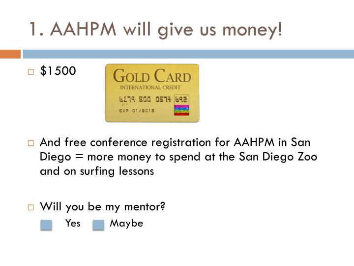1. AAHPM will give us money!