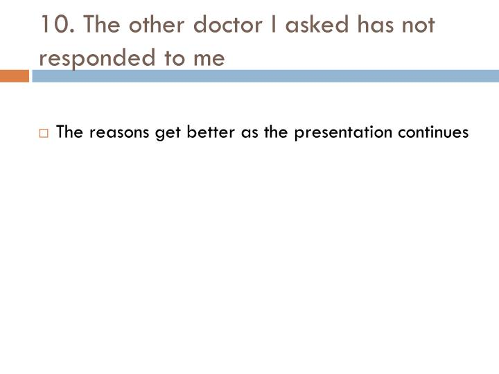 10 the other doctor i asked has not responded to me