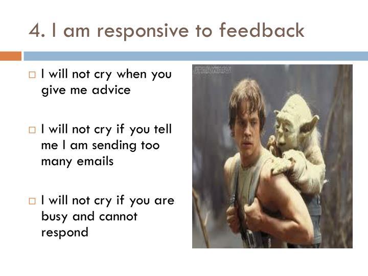 4. I am responsive to feedback