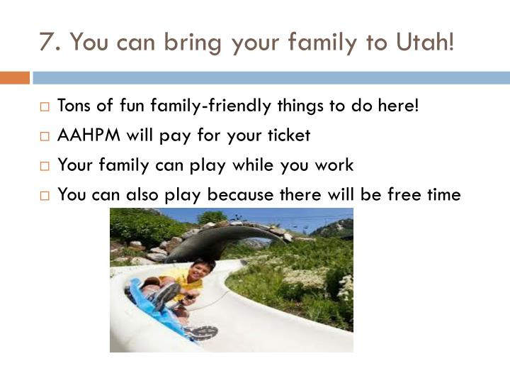 7. You can bring your family to Utah!