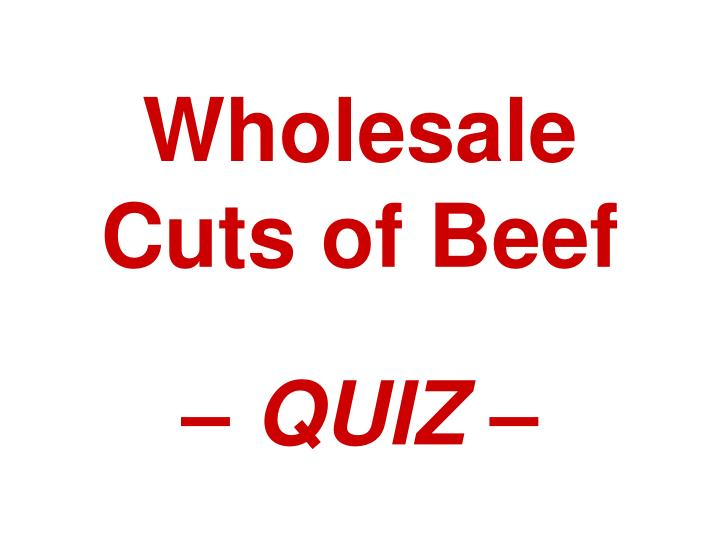 PPT - Wholesale Cuts of Beef – QUIZ – PowerPoint