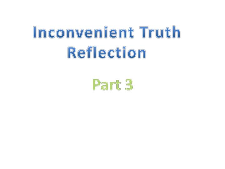 Inconvenient Truth Reflection