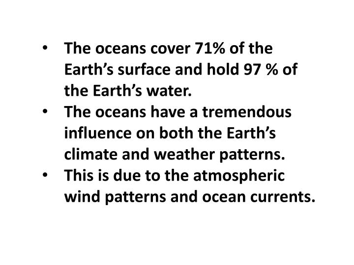 The oceans cover 71% of the Earth's surface and hold 97 % of the Earth's water.