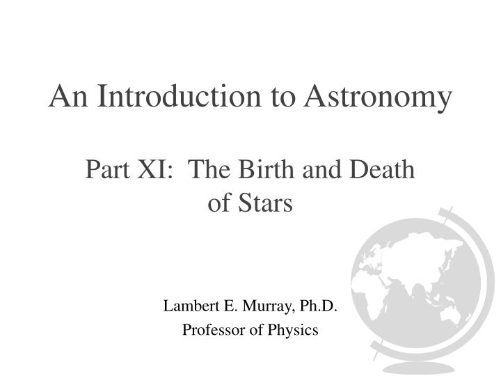 An introduction to astronomy part xi the birth and death of stars