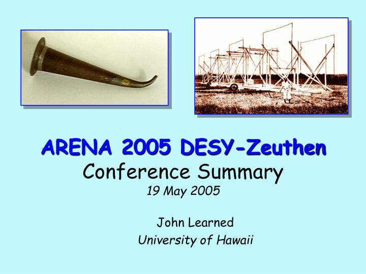 arena 2005 desy zeuthen conference summary 19 may 2005 n.