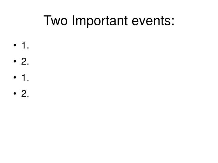 Two Important events: