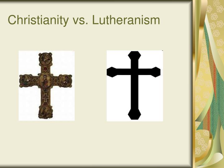 Christianity vs. Lutheranism