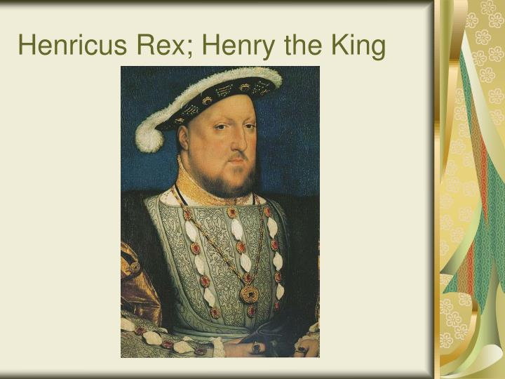 Henricus Rex; Henry the King