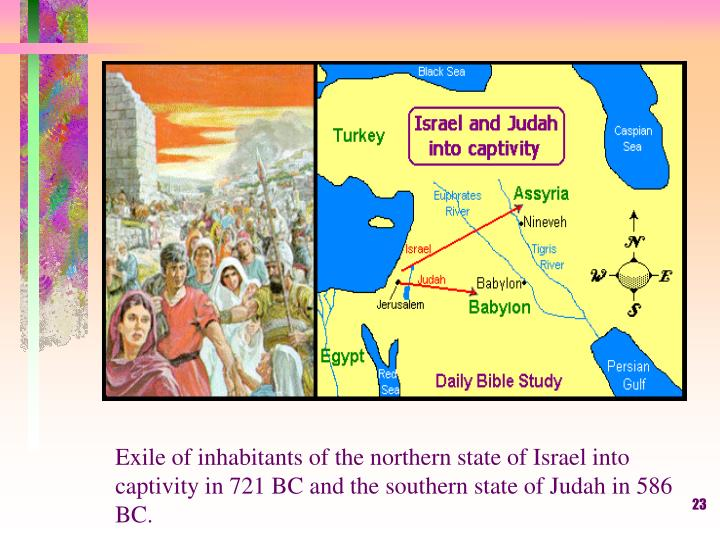 Exile of inhabitants of the northern state of Israel into captivity in 721 BC and the southern state of Judah in 586 BC.
