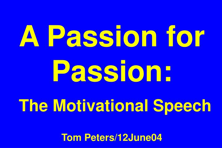 a passion for passion the motivational speech tom peters 12june04 n.
