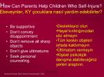 h ow can parents help children who self injure ebeveynler ky ocuklara nas l yard m edebilirler