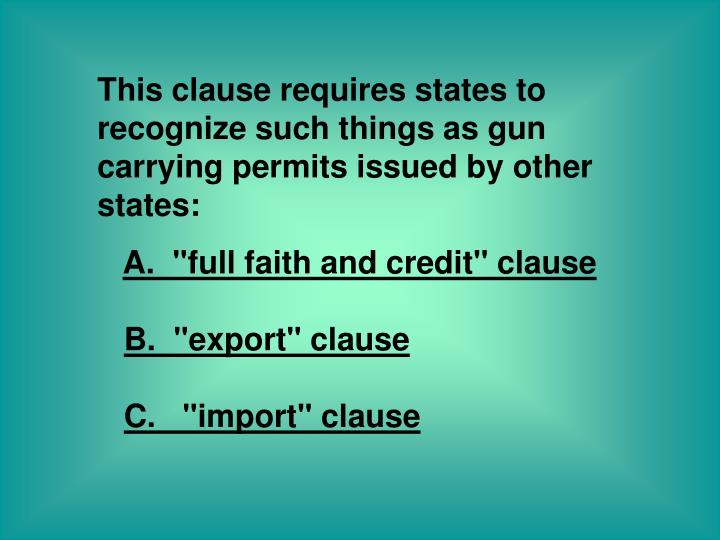 "full faith and credit clause is it The ""full faith and credit clause"" stems from article 4 of the united states constitution the ideal of full faith and credit arises from that of the ""articles of confederation,"" which actually was the constitution's predecessor."