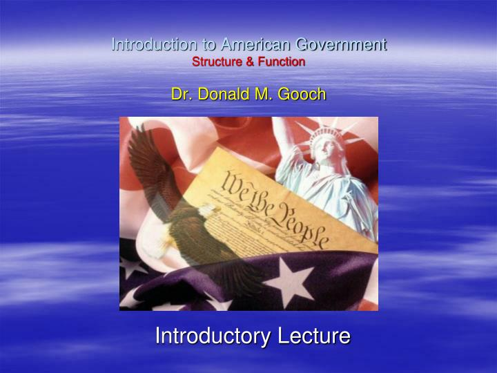 Introduction to american government structure function dr donald m gooch