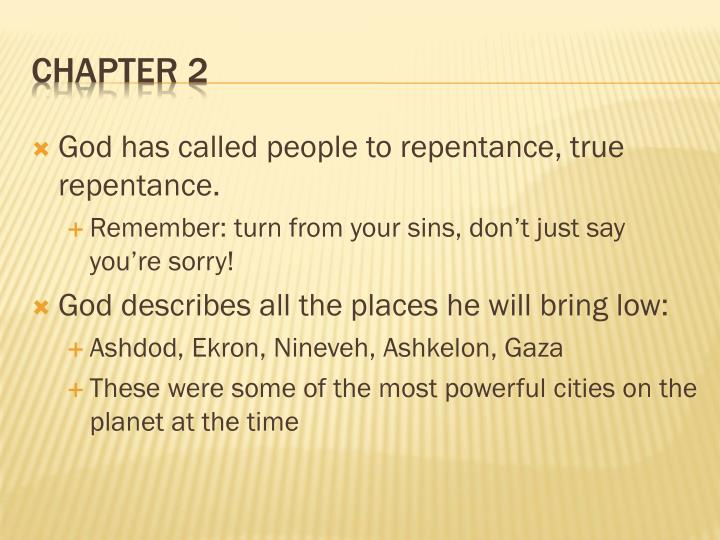 God has called people to repentance, true repentance.