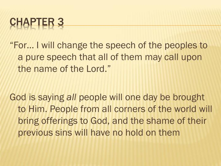 """""""For… I will change the speech of the peoples to a pure speech that all of them may call upon the name of the Lord."""""""