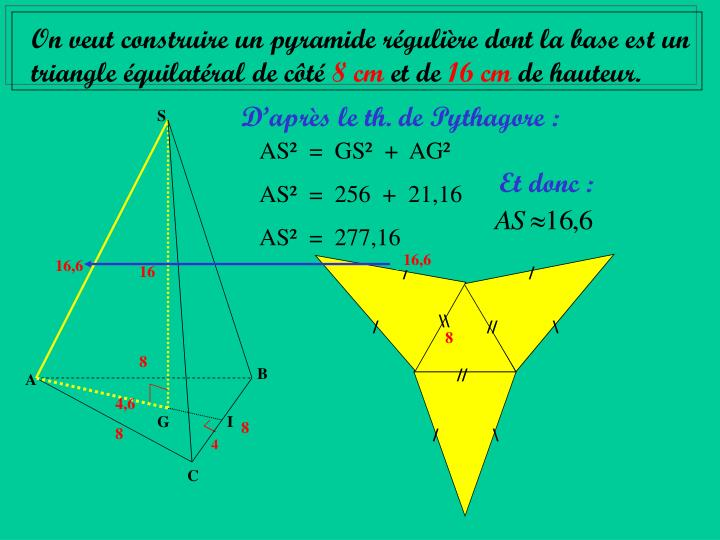 On veut construire un pyramide régulière dont la base est un triangle équilatéral de côté