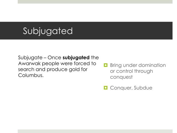Subjugated