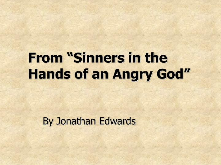 an analysis of hands of an angry gd The american puritan tradition and dilemma: part 1 (sinners in the hands of an angry god and upon this literary analysis will culminate in a comparative.