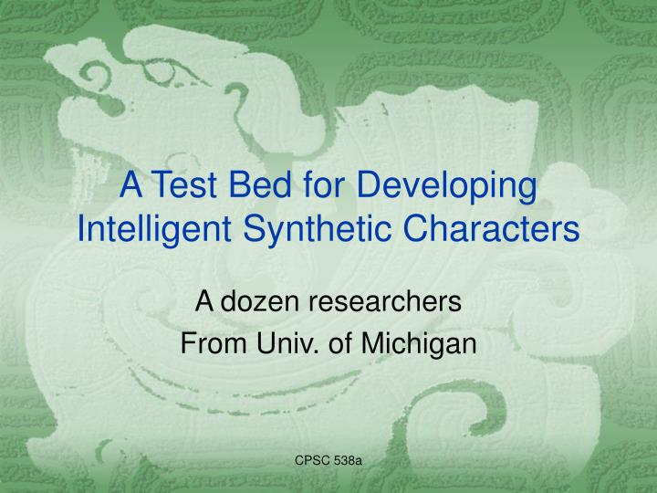 a test bed for developing intelligent synthetic characters n.