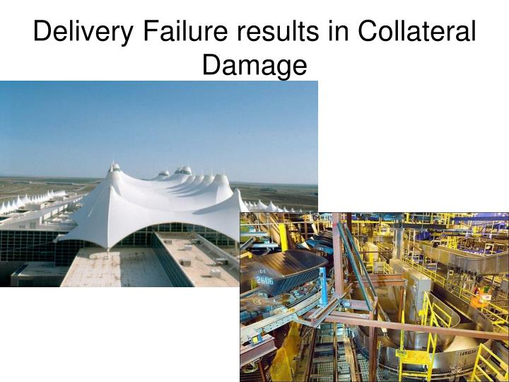 Delivery Failure results in Collateral Damage