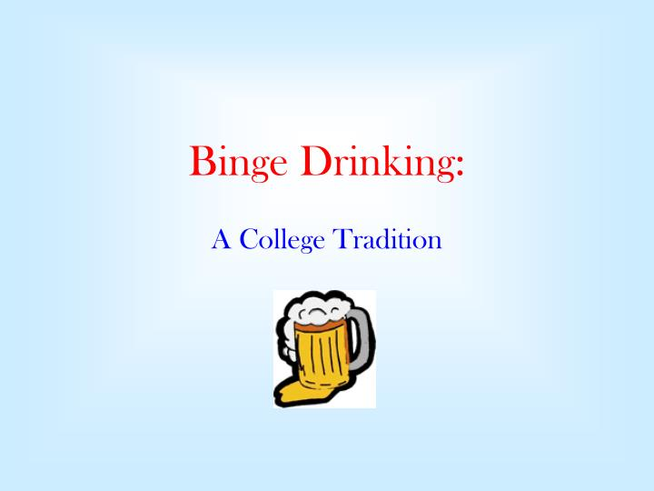 binge drinking thesis The present study investigated binge drinking culture on college and university campuses, using a purposive sampling plan to explore graduates' perceptions of social factors and motivations that perpetuate binge drinking on college campuses in.