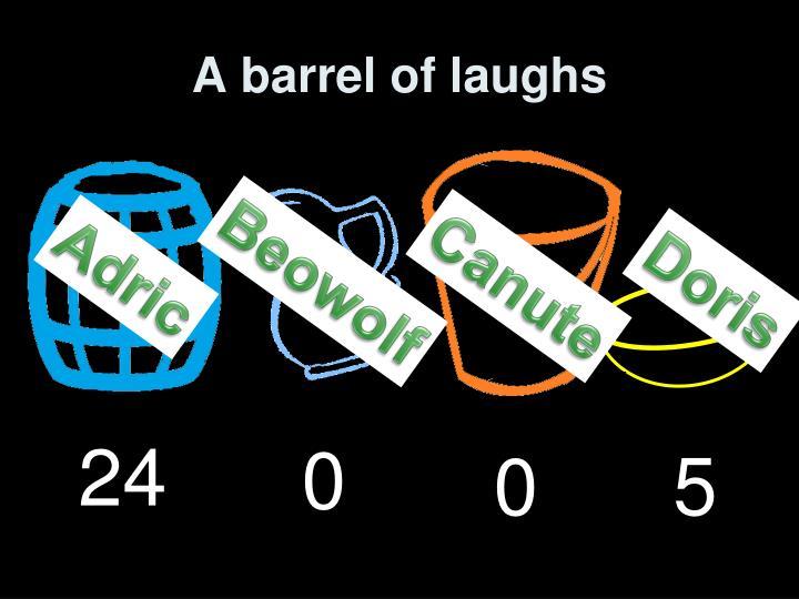 A barrel of laughs