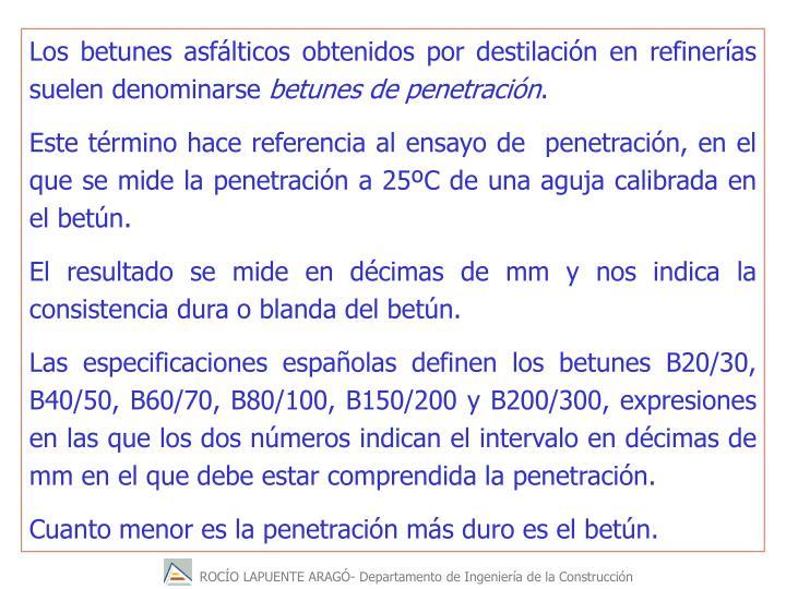 Los betunes asfálticos obtenidos por destilación en refinerías suelen denominarse